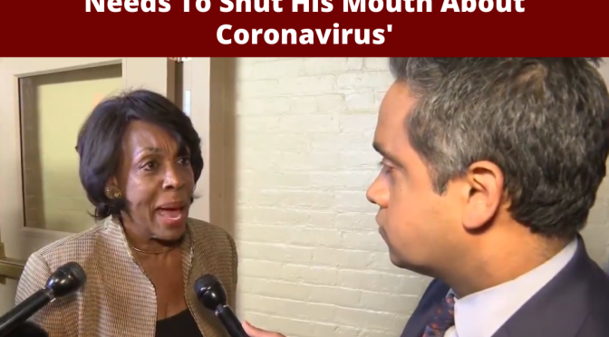 Maxine Waters: Trump Is A 'Liar' Who 'Needs To Shut His Mouth' About Coronavirus