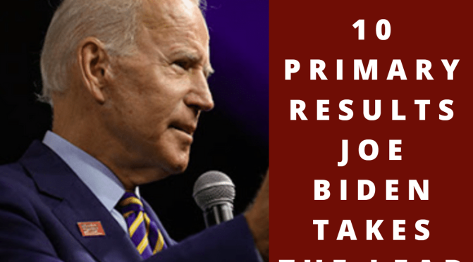 March 10 Primary Results Joe Biden Takes The Lead