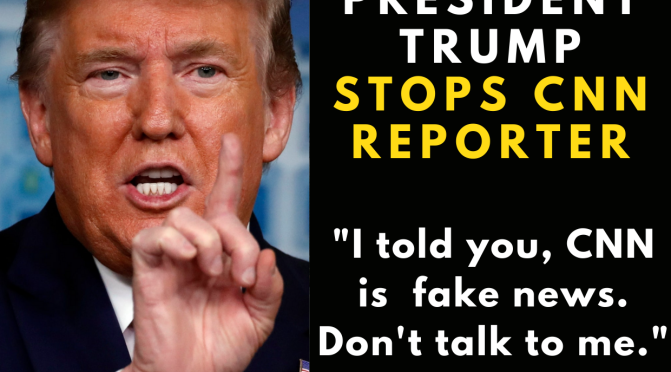 "Trump to reporter: ""I'm the President and you're fake news"""
